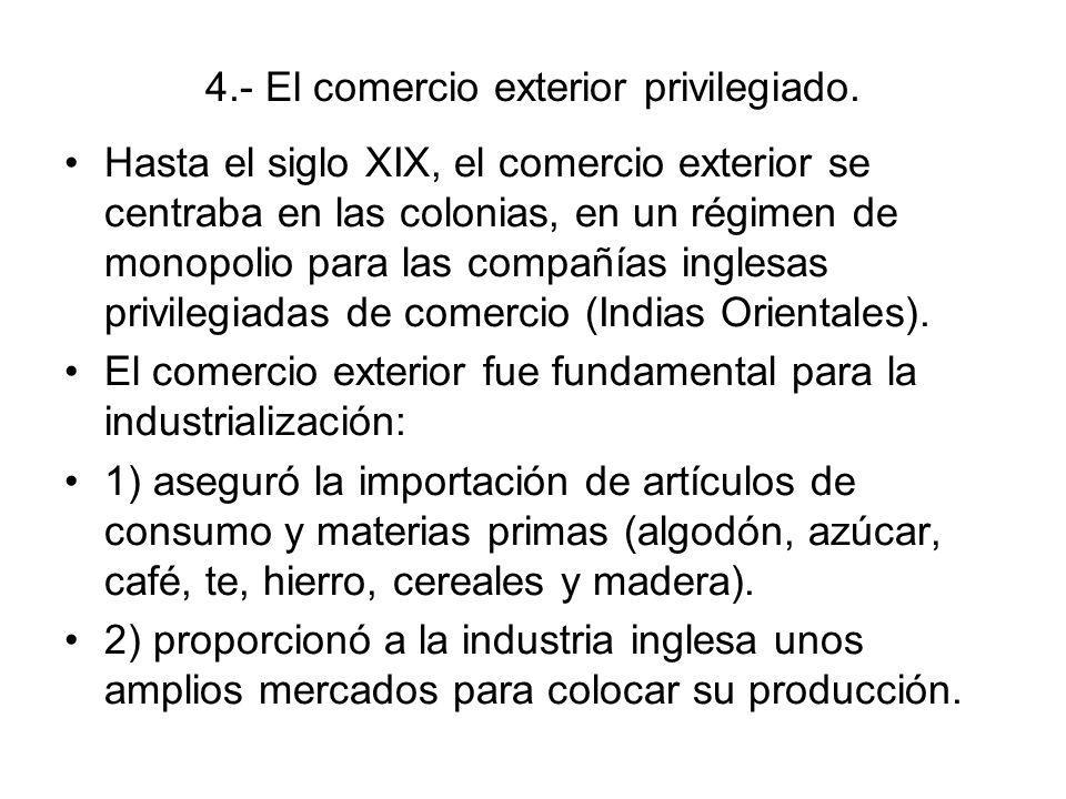 4.- El comercio exterior privilegiado. Hasta el siglo XIX, el comercio exterior se centraba en las colonias, en un régimen de monopolio para las compa