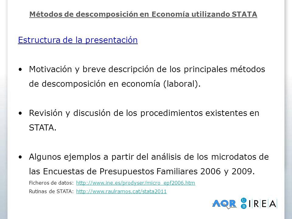 Estructura de la presentación Motivación y breve descripción de los principales métodos de descomposición en economía (laboral). Revisión y discusión