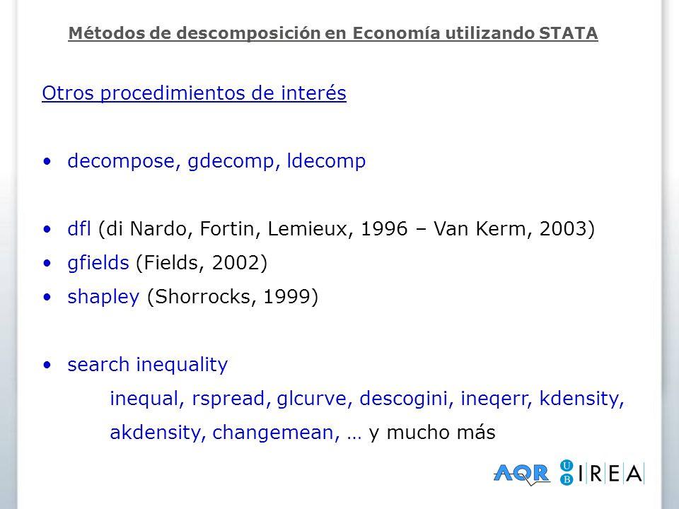 Otros procedimientos de interés decompose, gdecomp, ldecomp dfl (di Nardo, Fortin, Lemieux, 1996 – Van Kerm, 2003) gfields (Fields, 2002) shapley (Sho
