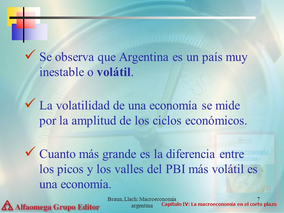 Braun, Llach: Macroeconomía argentina 7 Se observa que Argentina es un país muy inestable o volátil. La volatilidad de una economía se mide por la amp