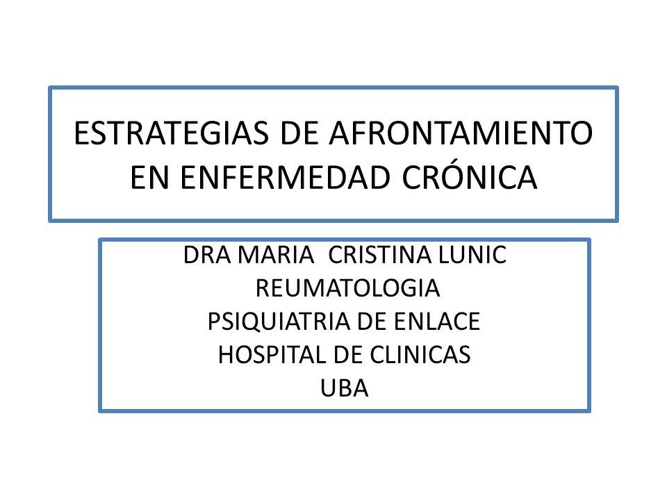 ESTRATEGIAS DE AFRONTAMIENTO EN ENFERMEDAD CRÓNICA DRA MARIA CRISTINA LUNIC REUMATOLOGIA PSIQUIATRIA DE ENLACE HOSPITAL DE CLINICAS UBA