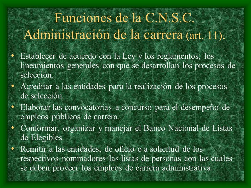 Funciones de la C.N.S.C. Administración de la carrera (art. 11). Establecer de acuerdo con la Ley y los reglamentos, los lineamientos generales con qu
