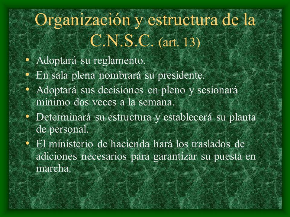 Organización y estructura de la C.N.S.C. (art. 13) Adoptará su reglamento. En sala plena nombrará su presidente. Adoptará sus decisiones en pleno y se
