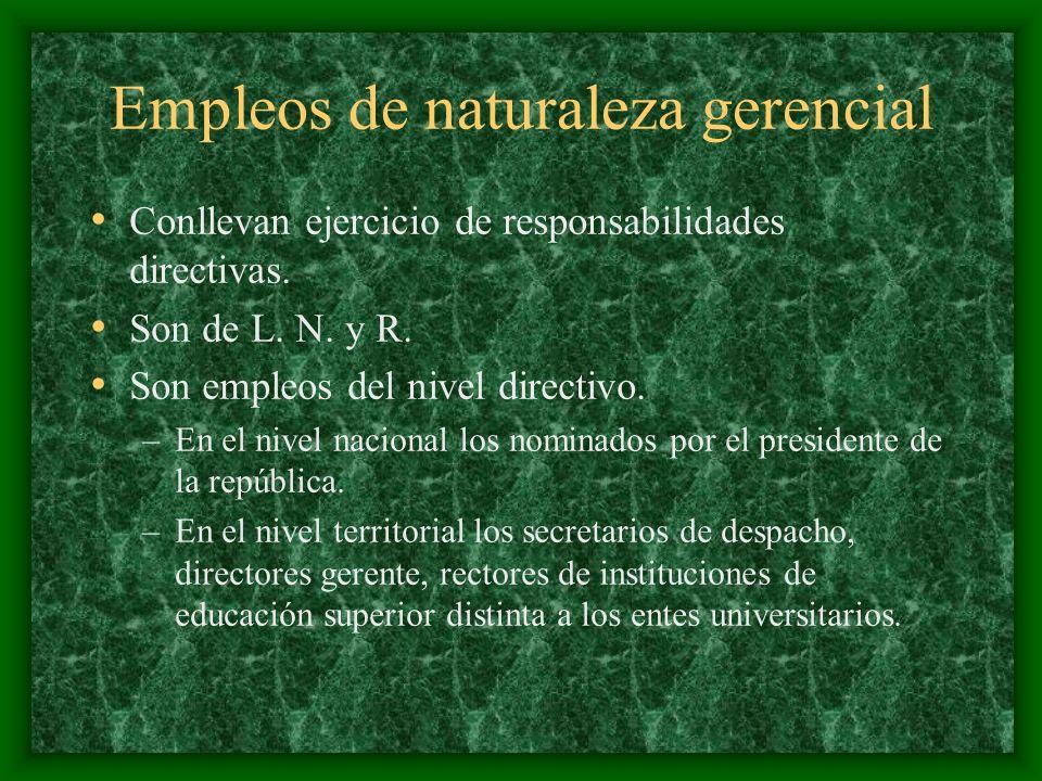Empleos de naturaleza gerencial Conllevan ejercicio de responsabilidades directivas. Son de L. N. y R. Son empleos del nivel directivo. –En el nivel n