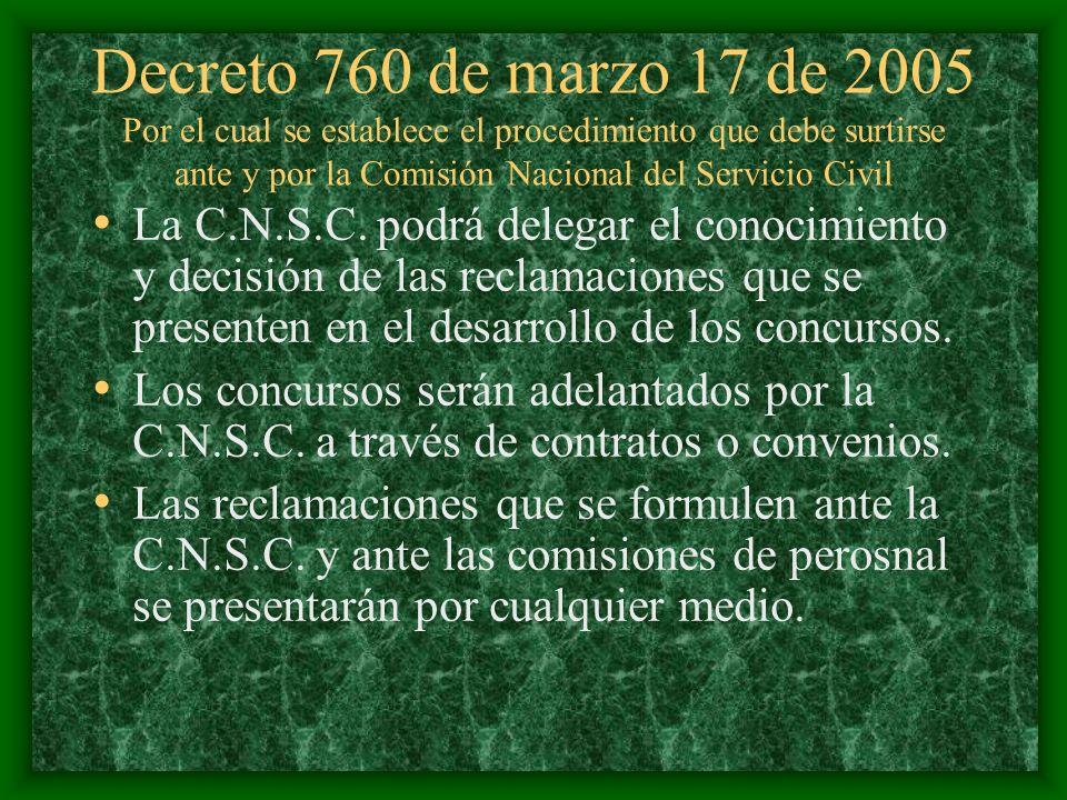 Decreto 760 de marzo 17 de 2005 Por el cual se establece el procedimiento que debe surtirse ante y por la Comisión Nacional del Servicio Civil La C.N.S.C.
