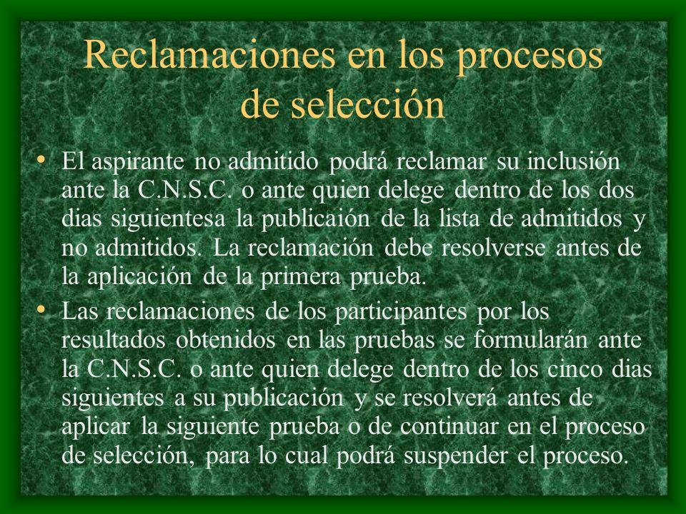 Reclamaciones en los procesos de selección El aspirante no admitido podrá reclamar su inclusión ante la C.N.S.C. o ante quien delege dentro de los dos