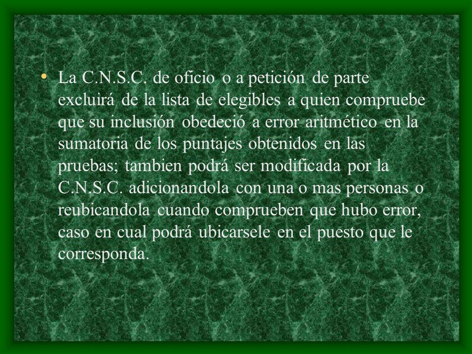 La C.N.S.C. de oficio o a petición de parte excluirá de la lista de elegibles a quien compruebe que su inclusión obedeció a error aritmético en la sum