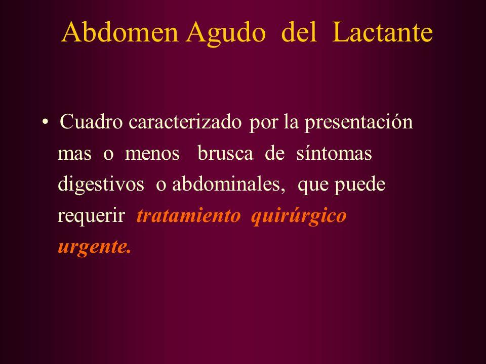 Abdomen Agudo del Lactante Cuadro caracterizado por la presentación mas o menos brusca de síntomas digestivos o abdominales, que puede requerir tratam