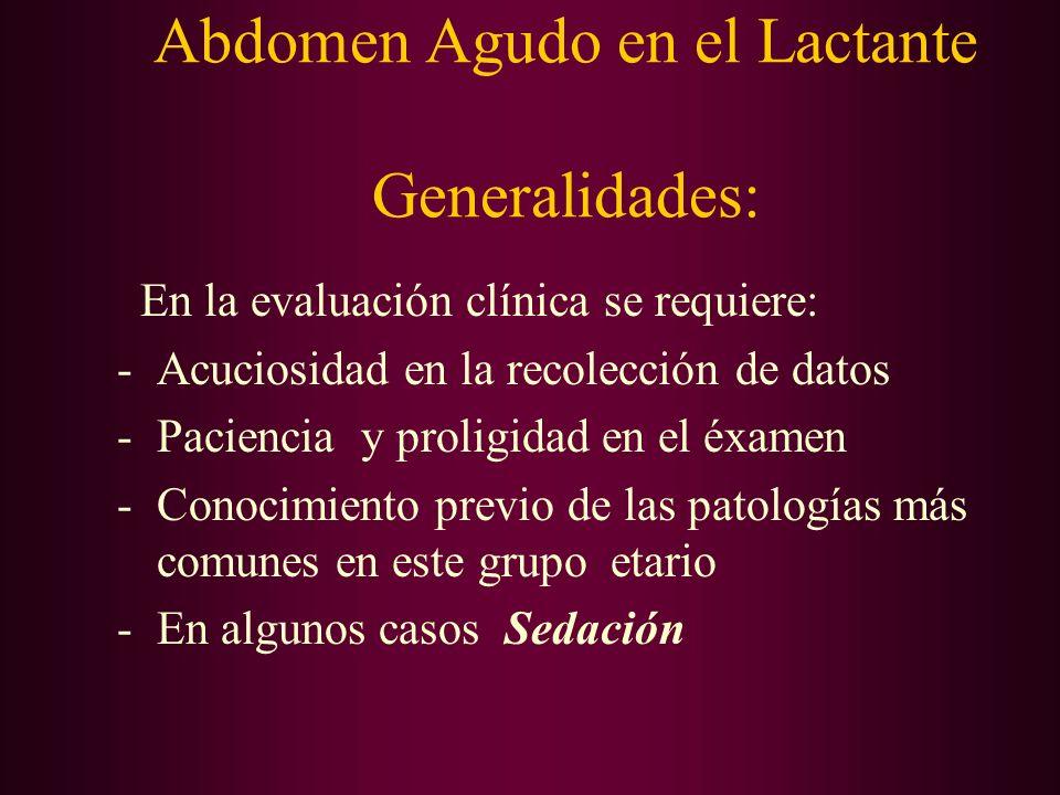Abdomen Agudo en el Lactante Generalidades: En la evaluación clínica se requiere: -Acuciosidad en la recolección de datos -Paciencia y proligidad en e