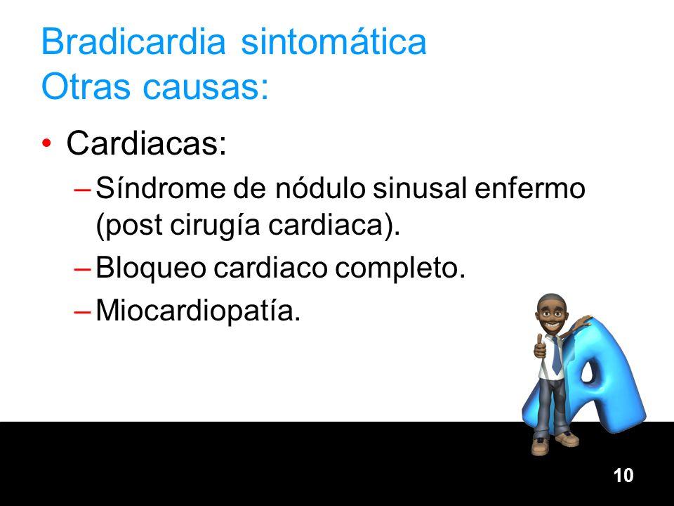 10 Bradicardia sintomática Otras causas: Cardiacas: –Síndrome de nódulo sinusal enfermo (post cirugía cardiaca). –Bloqueo cardiaco completo. –Miocardi