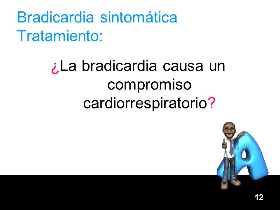 12 Bradicardia sintomática Tratamiento: ¿La bradicardia causa un compromiso cardiorrespiratorio?