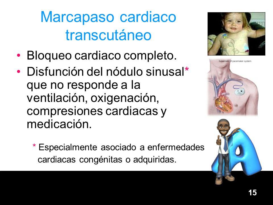 15 Marcapaso cardiaco transcutáneo Bloqueo cardiaco completo. Disfunción del nódulo sinusal* que no responde a la ventilación, oxigenación, compresion