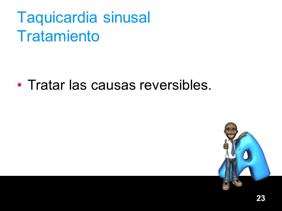 23 Taquicardia sinusal Tratamiento Tratar las causas reversibles.