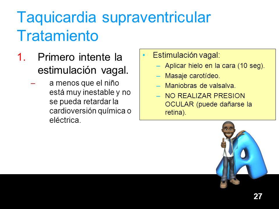 27 Taquicardia supraventricular Tratamiento Estimulación vagal: –Aplicar hielo en la cara (10 seg). –Masaje carotídeo. –Maniobras de valsalva. –NO REA