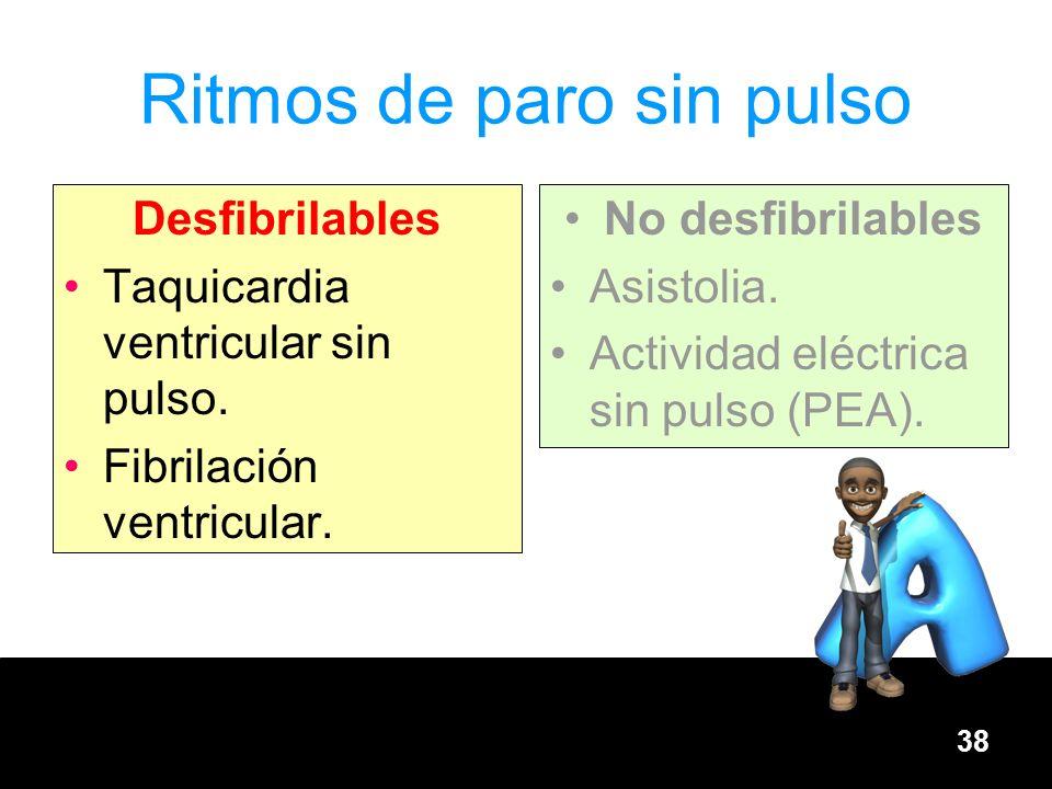 38 Ritmos de paro sin pulso Desfibrilables Taquicardia ventricular sin pulso. Fibrilación ventricular. No desfibrilables Asistolia. Actividad eléctric