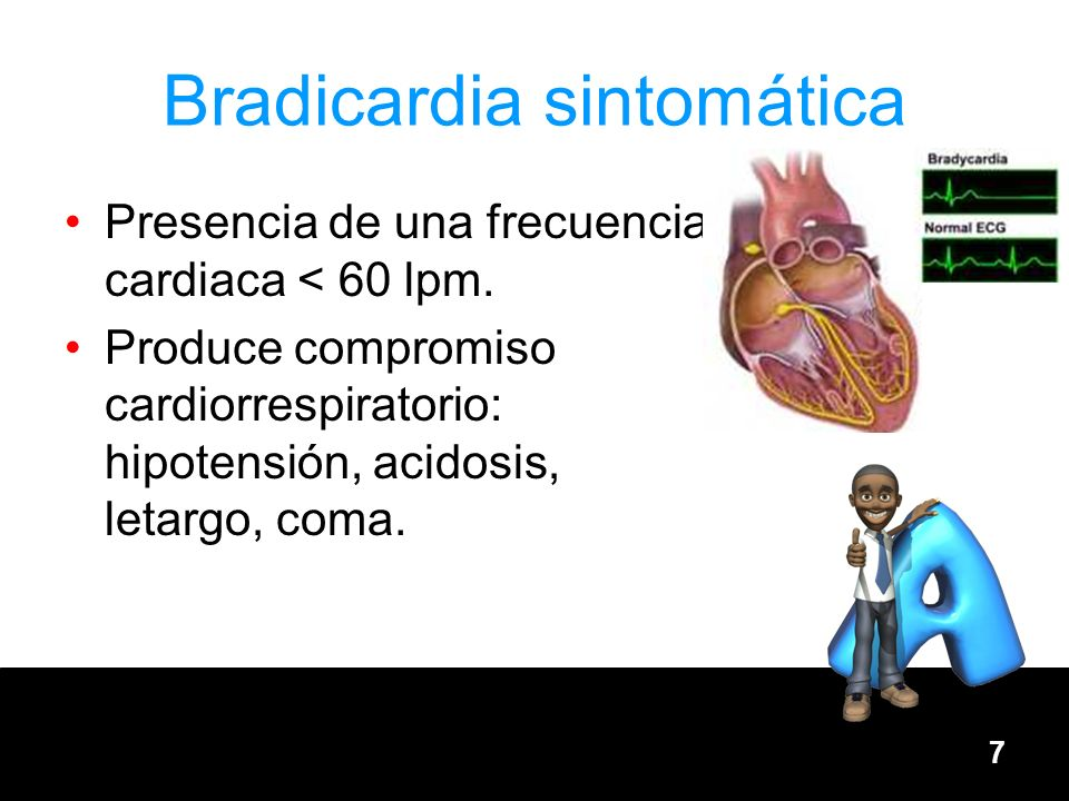 7 Bradicardia sintomática Presencia de una frecuencia cardiaca < 60 lpm. Produce compromiso cardiorrespiratorio: hipotensión, acidosis, letargo, coma.