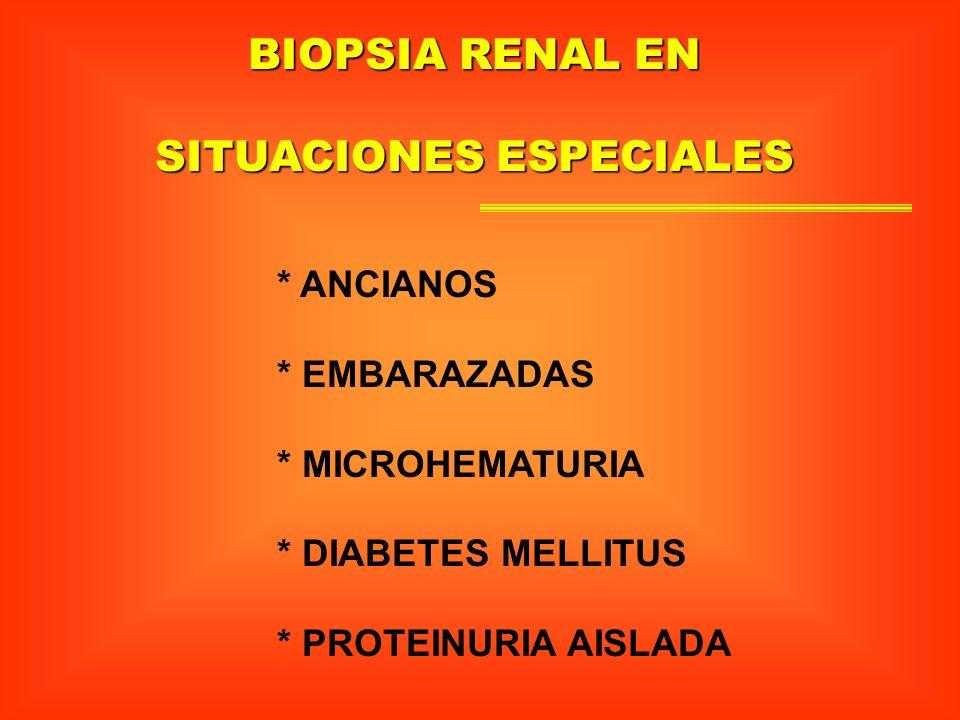 BIOPSIA RENAL EN SITUACIONES ESPECIALES * ANCIANOS * EMBARAZADAS * MICROHEMATURIA * DIABETES MELLITUS * PROTEINURIA AISLADA