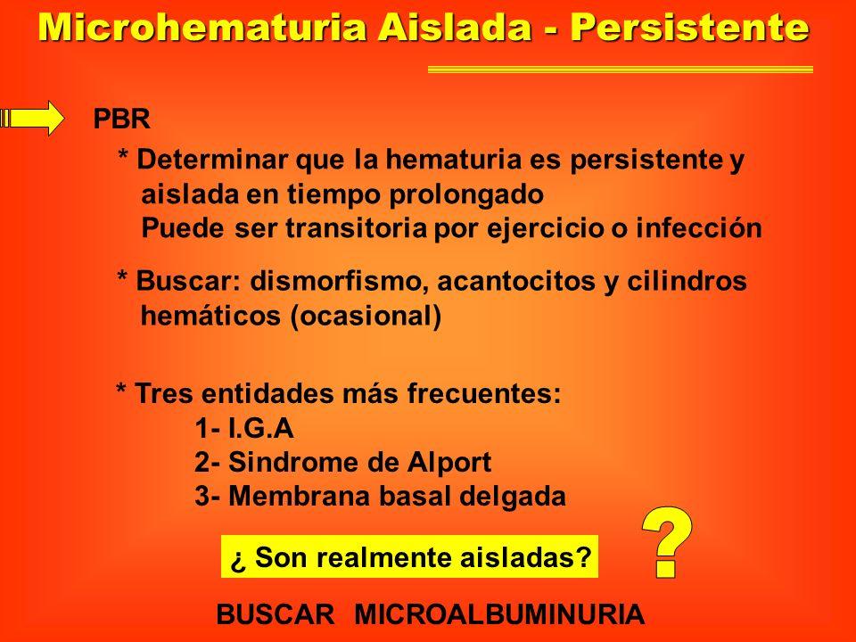 Microhematuria Aislada - Persistente PBR * Determinar que la hematuria es persistente y aislada en tiempo prolongado Puede ser transitoria por ejercic