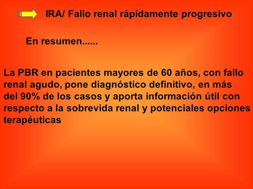 IRA/ Fallo renal rápidamente progresivo En resumen...... La PBR en pacientes mayores de 60 años, con fallo renal agudo, pone diagnóstico definitivo, e