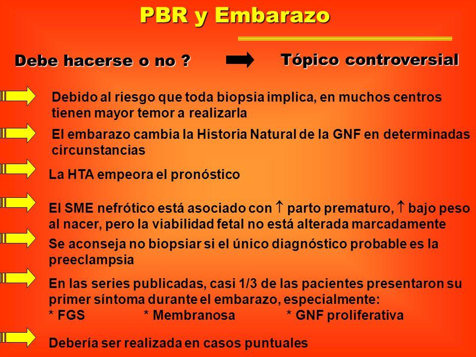 PBR y Embarazo El embarazo cambia la Historia Natural de la GNF en determinadas circunstancias La HTA empeora el pronóstico El SME nefrótico está asoc