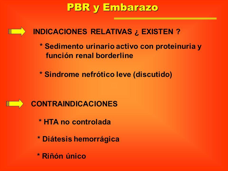 PBR y Embarazo INDICACIONES RELATIVAS ¿ EXISTEN ? * Sedimento urinario activo con proteinuria y función renal borderline * Sindrome nefrótico leve (di