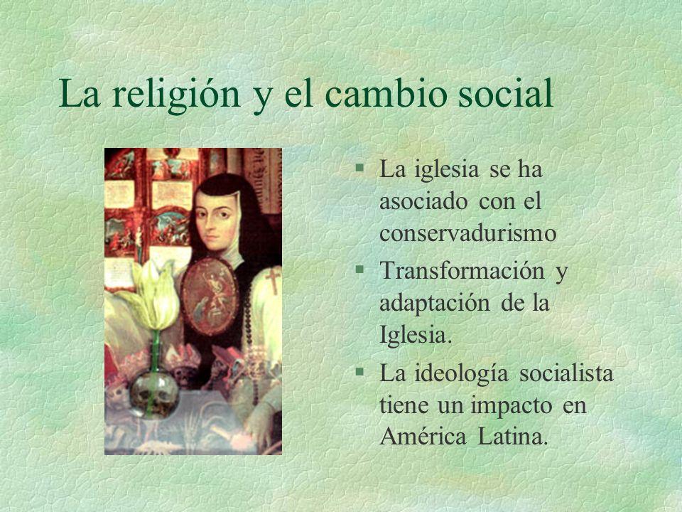 La religión y el cambio social §La iglesia se ha asociado con el conservadurismo §Transformación y adaptación de la Iglesia. §La ideología socialista