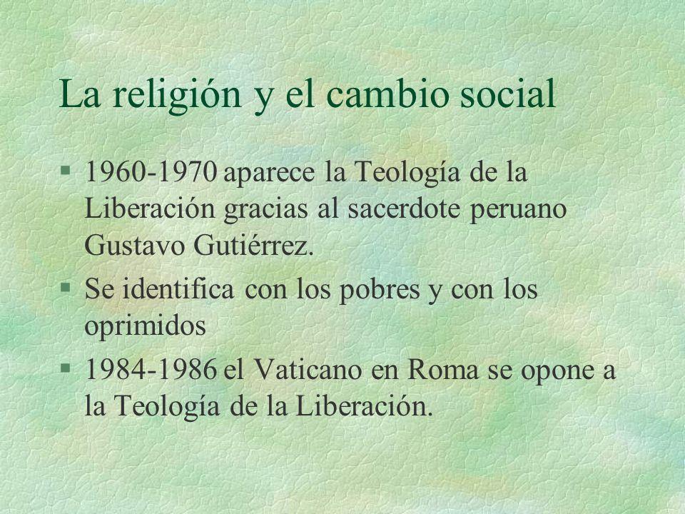 La religión y el cambio social §1960-1970 aparece la Teología de la Liberación gracias al sacerdote peruano Gustavo Gutiérrez. §Se identifica con los
