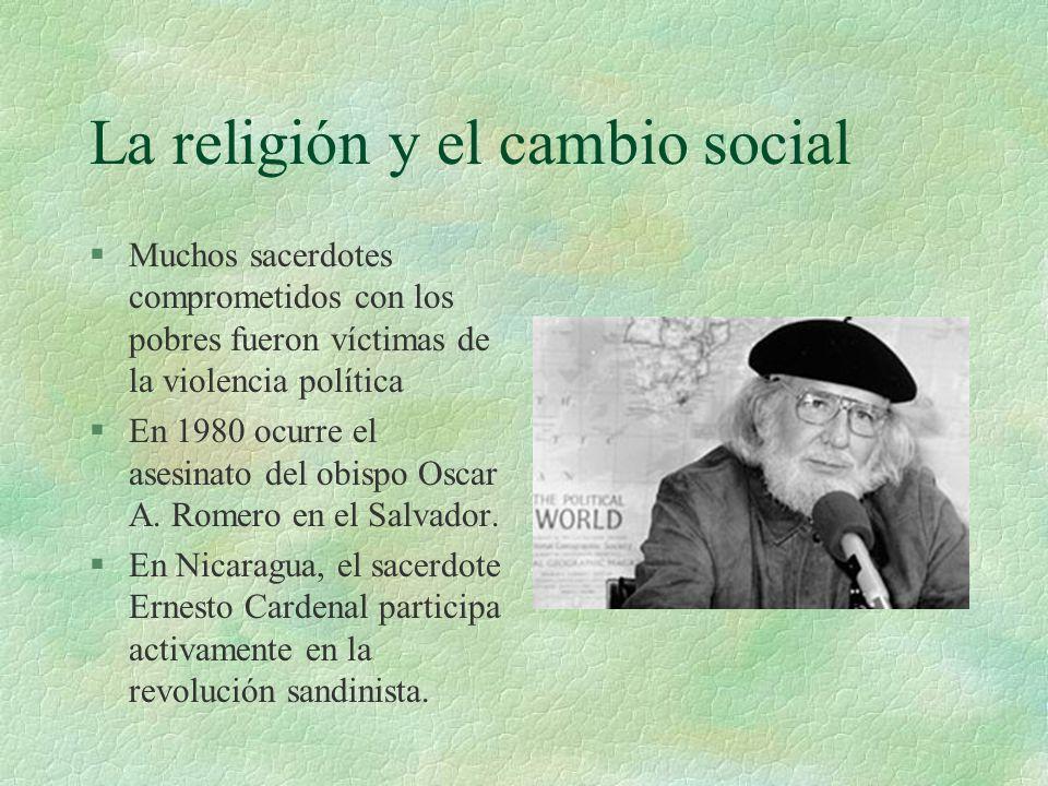 La religión y el cambio social §Muchos sacerdotes comprometidos con los pobres fueron víctimas de la violencia política §En 1980 ocurre el asesinato d