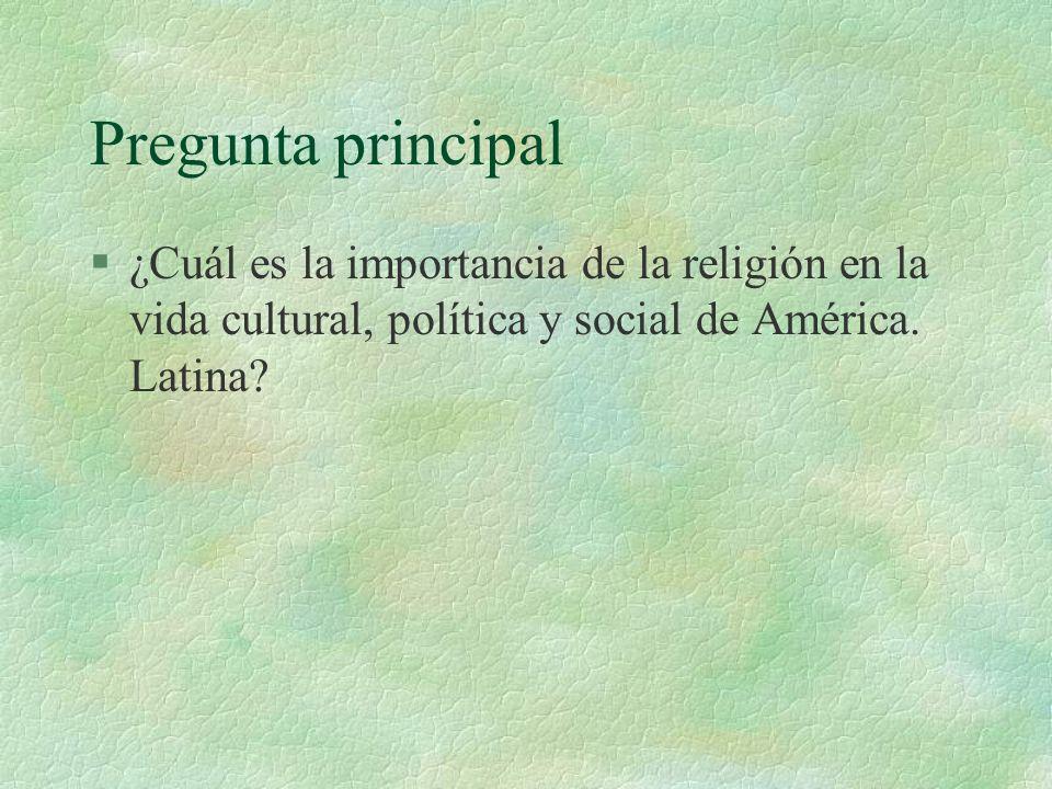 Pregunta principal §¿Cuál es la importancia de la religión en la vida cultural, política y social de América.