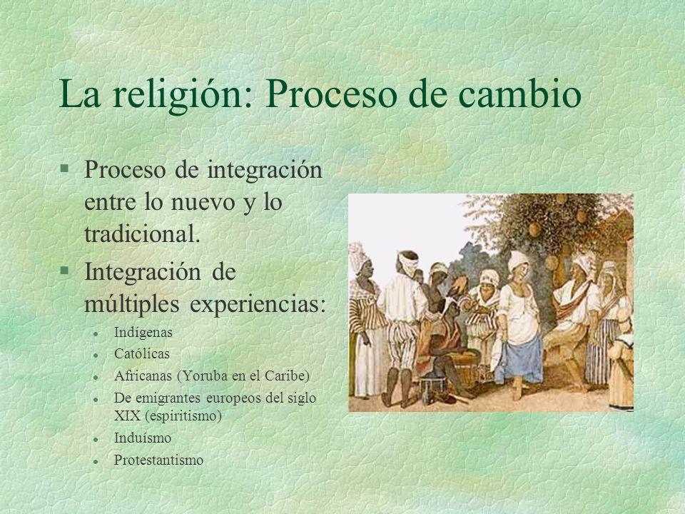La religión: Proceso de cambio §Proceso de integración entre lo nuevo y lo tradicional. §Integración de múltiples experiencias: l Indígenas l Católica