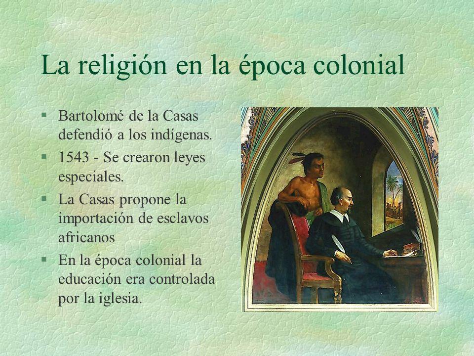 La religión en la época colonial §Bartolomé de la Casas defendió a los indígenas. §1543 - Se crearon leyes especiales. §La Casas propone la importació