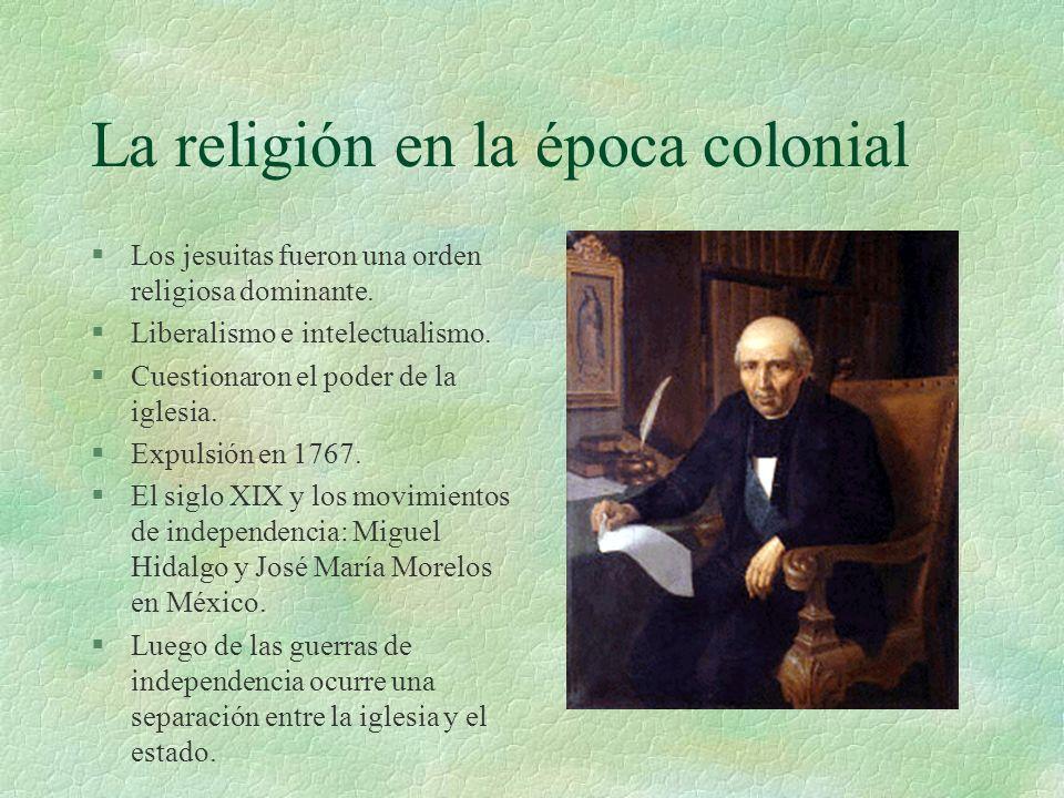 La religión en la época colonial §Los jesuitas fueron una orden religiosa dominante. §Liberalismo e intelectualismo. §Cuestionaron el poder de la igle