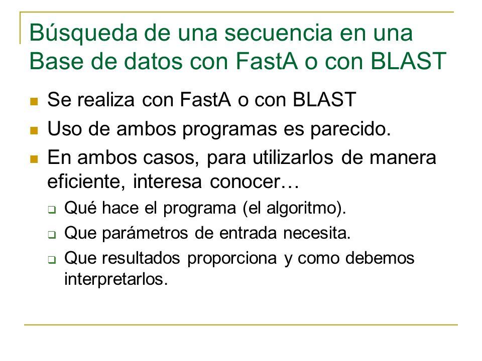 Búsqueda de una secuencia en una Base de datos con FastA o con BLAST Se realiza con FastA o con BLAST Uso de ambos programas es parecido. En ambos cas