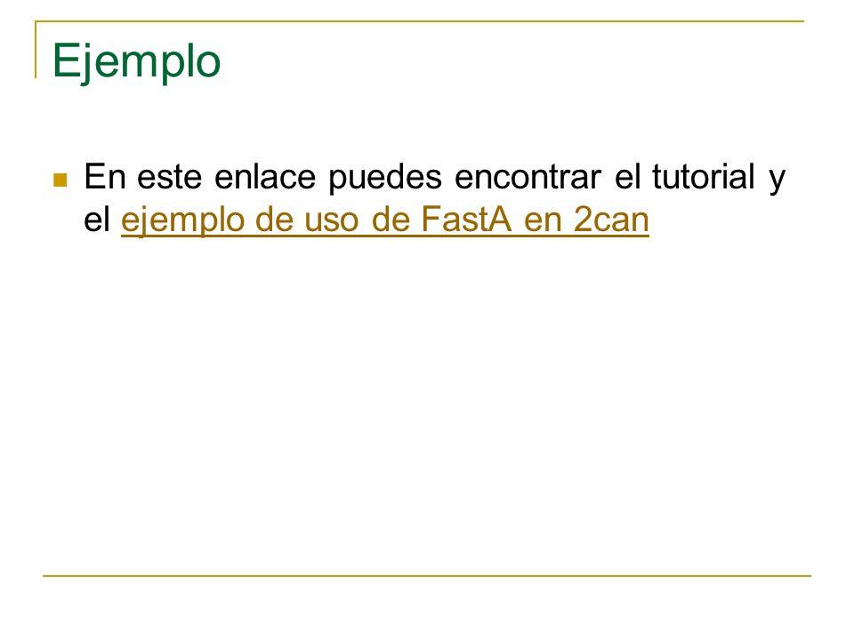 Ejemplo En este enlace puedes encontrar el tutorial y el ejemplo de uso de FastA en 2canejemplo de uso de FastA en 2can