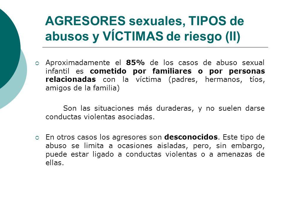 AGRESORES sexuales, TIPOS de abusos y VÍCTIMAS de riesgo (II) Aproximadamente el 85% de los casos de abuso sexual infantil es cometido por familiares