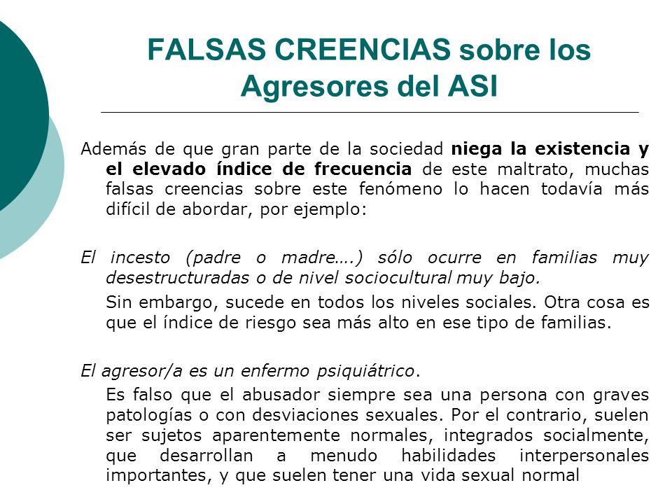 FALSAS CREENCIAS sobre los Agresores del ASI Además de que gran parte de la sociedad niega la existencia y el elevado índice de frecuencia de este mal
