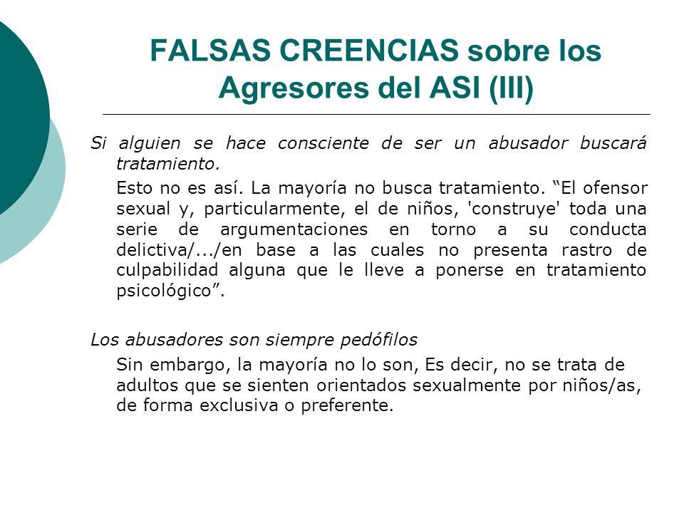 FALSAS CREENCIAS sobre los Agresores del ASI (III) Si alguien se hace consciente de ser un abusador buscará tratamiento. Esto no es así. La mayoría no