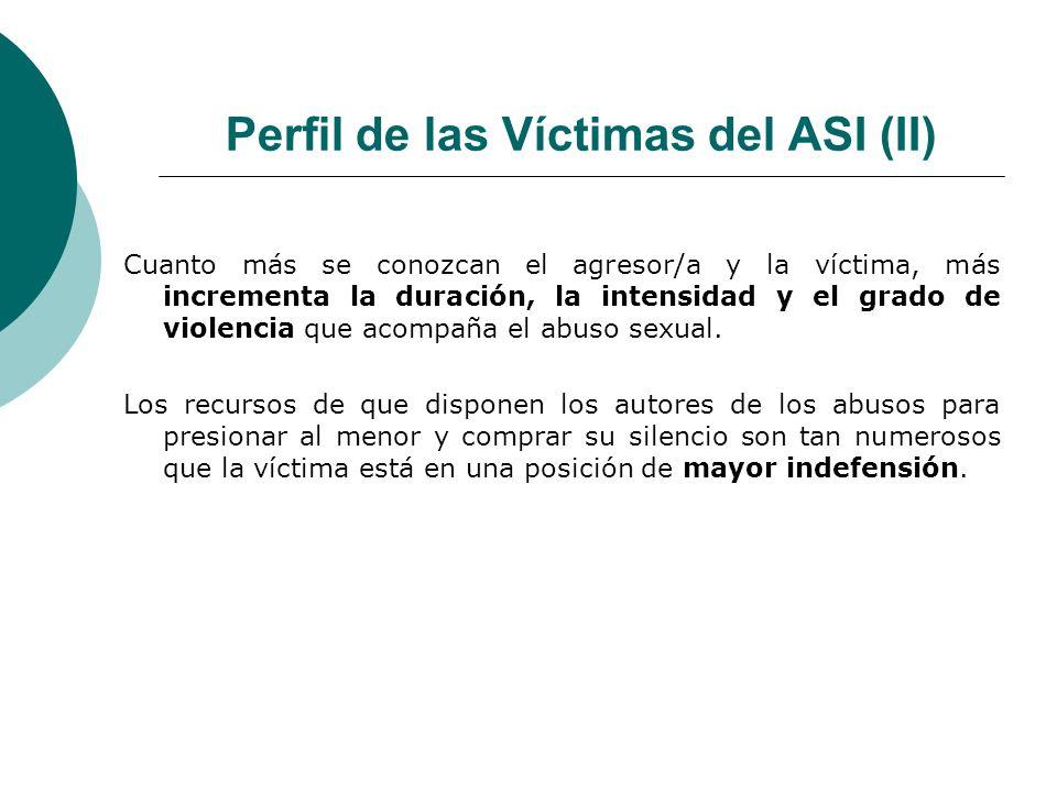 Perfil de las Víctimas del ASI (II) Cuanto más se conozcan el agresor/a y la víctima, más incrementa la duración, la intensidad y el grado de violenci