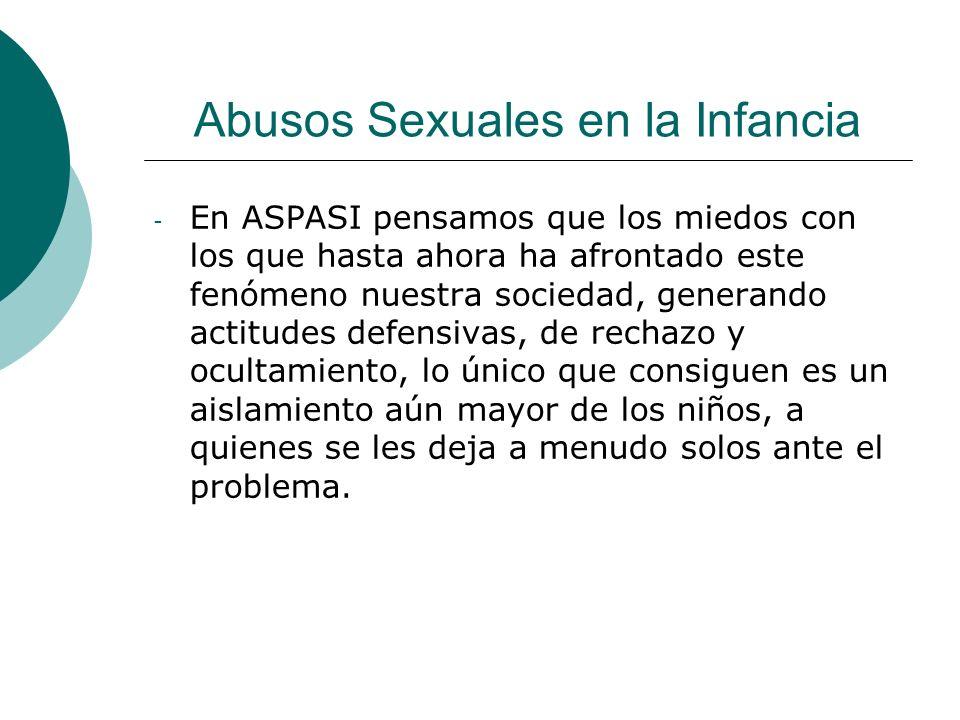 Abusos Sexuales en la Infancia - En ASPASI pensamos que los miedos con los que hasta ahora ha afrontado este fenómeno nuestra sociedad, generando acti