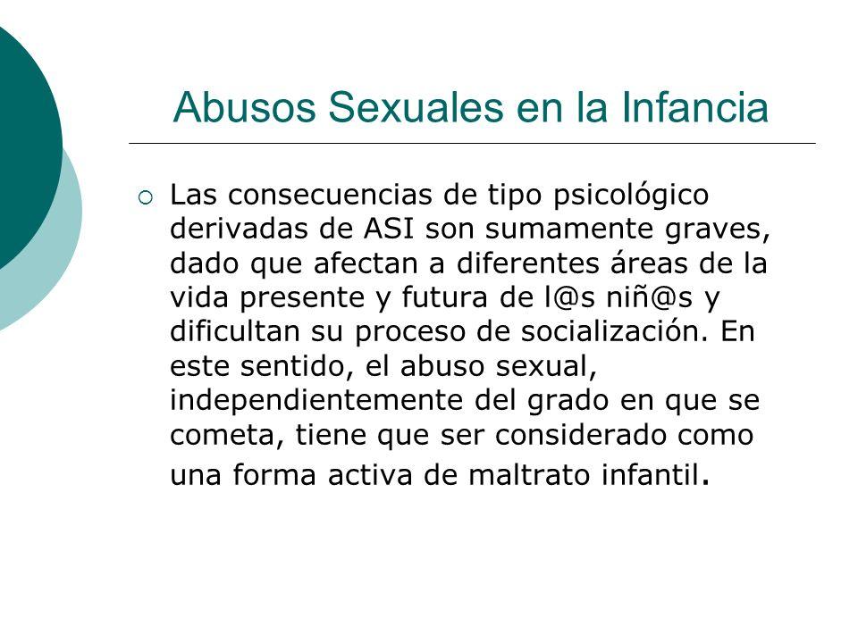 Abusos Sexuales en la Infancia Las consecuencias de tipo psicológico derivadas de ASI son sumamente graves, dado que afectan a diferentes áreas de la