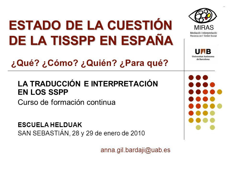 ESTADO DE LA CUESTIÓN DE LA TISSPP EN ESPAÑA ESTADO DE LA CUESTIÓN DE LA TISSPP EN ESPAÑA ¿Qué? ¿Cómo? ¿Quién? ¿Para qué? LA TRADUCCIÓN E INTERPRETACI