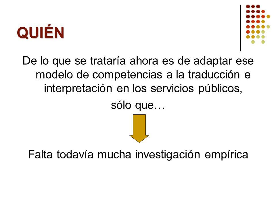 QUIÉN De lo que se trataría ahora es de adaptar ese modelo de competencias a la traducción e interpretación en los servicios públicos, sólo que… Falta