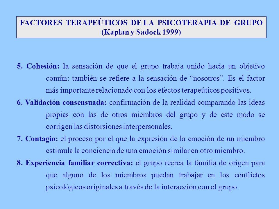 FACTORES TERAPEÚTICOS DE LA PSICOTERAPIA DE GRUPO (Kaplan y Sadock 1999) 5. Cohesión: la sensación de que el grupo trabaja unido hacia un objetivo com