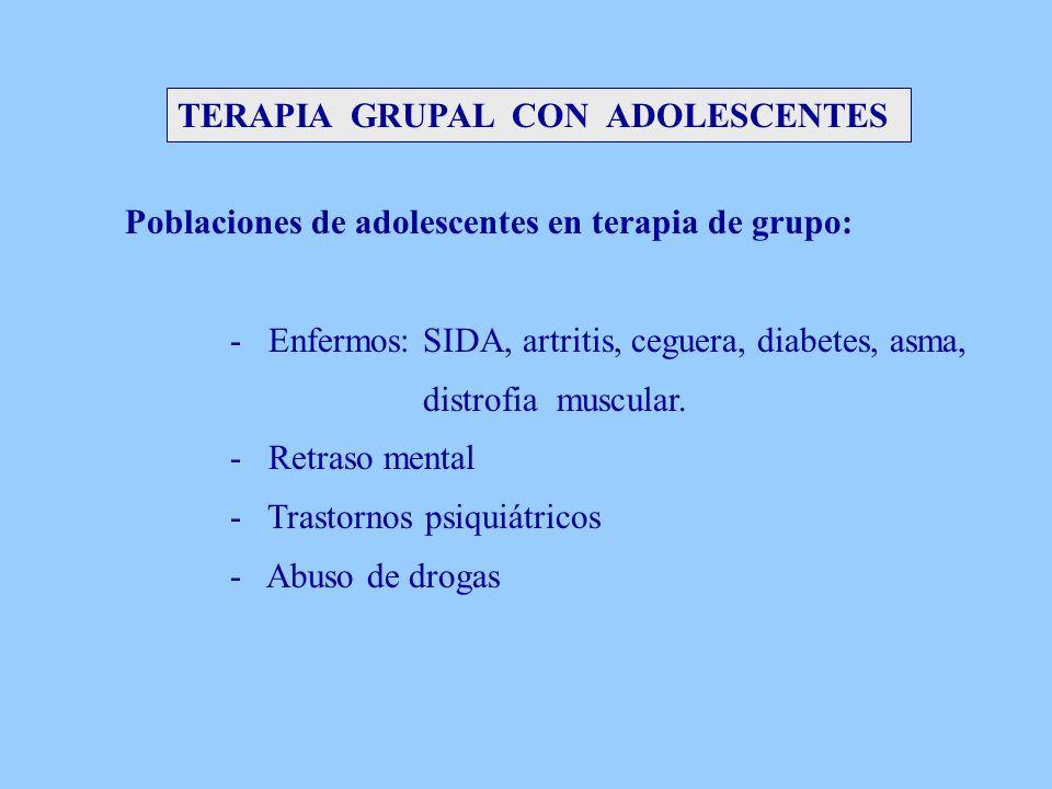 TERAPIA GRUPAL CON ADOLESCENTES Poblaciones de adolescentes en terapia de grupo: - Enfermos: SIDA, artritis, ceguera, diabetes, asma, distrofia muscul