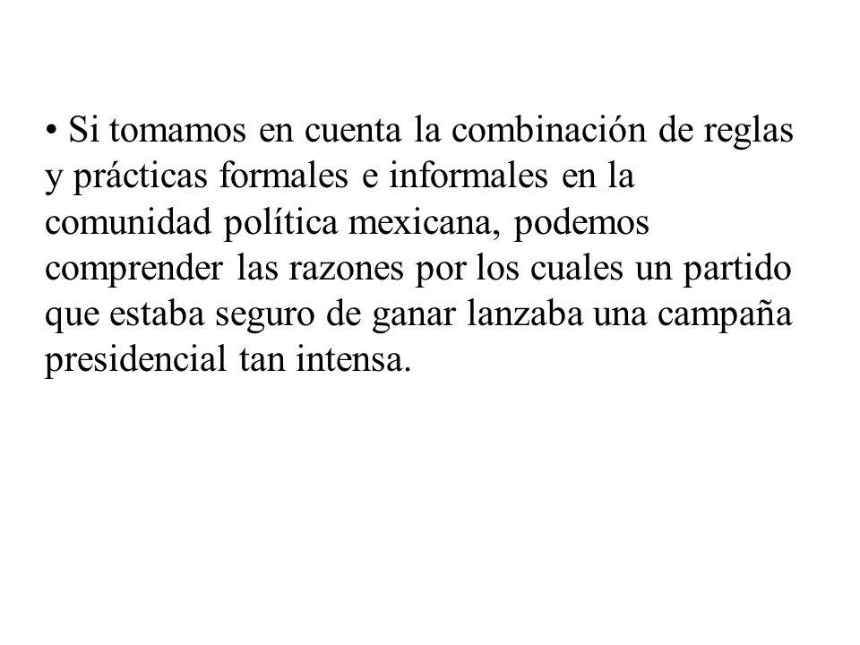 Si tomamos en cuenta la combinación de reglas y prácticas formales e informales en la comunidad política mexicana, podemos comprender las razones por