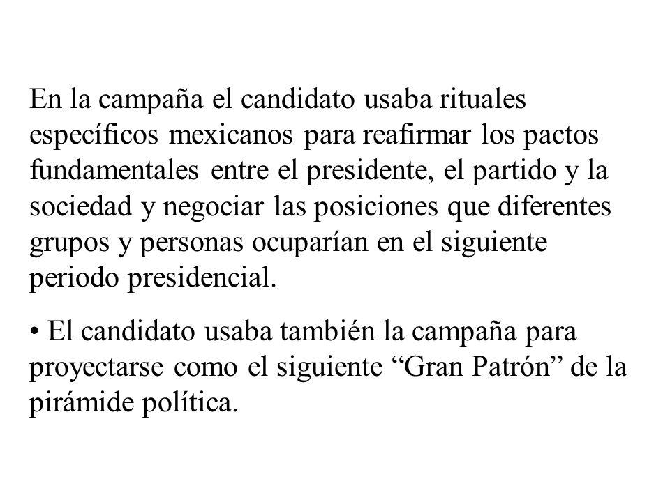En la campaña el candidato usaba rituales específicos mexicanos para reafirmar los pactos fundamentales entre el presidente, el partido y la sociedad