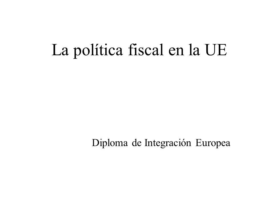 La política fiscal en la UE Diploma de Integración Europea