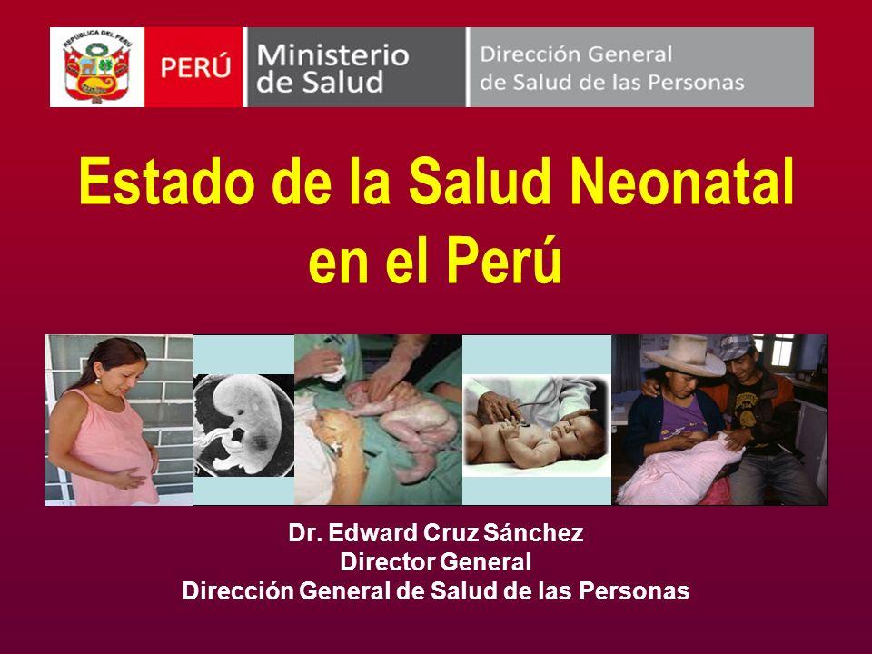 Estado de la Salud Neonatal en el Perú Dr. Edward Cruz Sánchez Director General Dirección General de Salud de las Personas