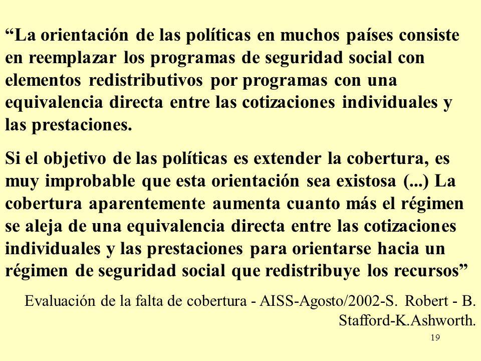 19 La orientación de las políticas en muchos países consiste en reemplazar los programas de seguridad social con elementos redistributivos por programas con una equivalencia directa entre las cotizaciones individuales y las prestaciones.