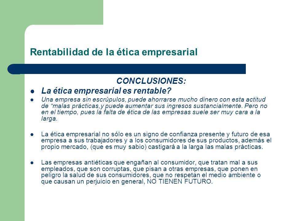 Rentabilidad de la ética empresarial CONCLUSIONES: La ética empresarial es rentable.